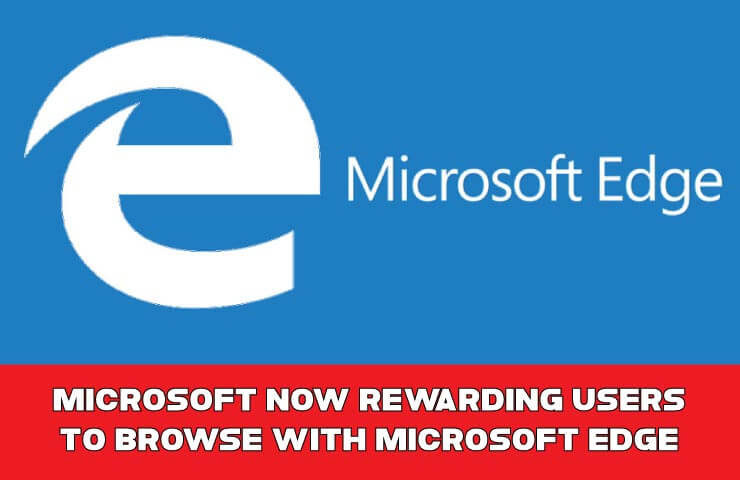 Microsoft now rewarding Edge users.